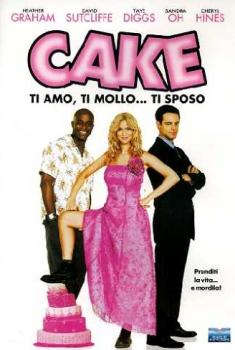 Cake – Ti amo, ti mollo… ti sposo (2005)